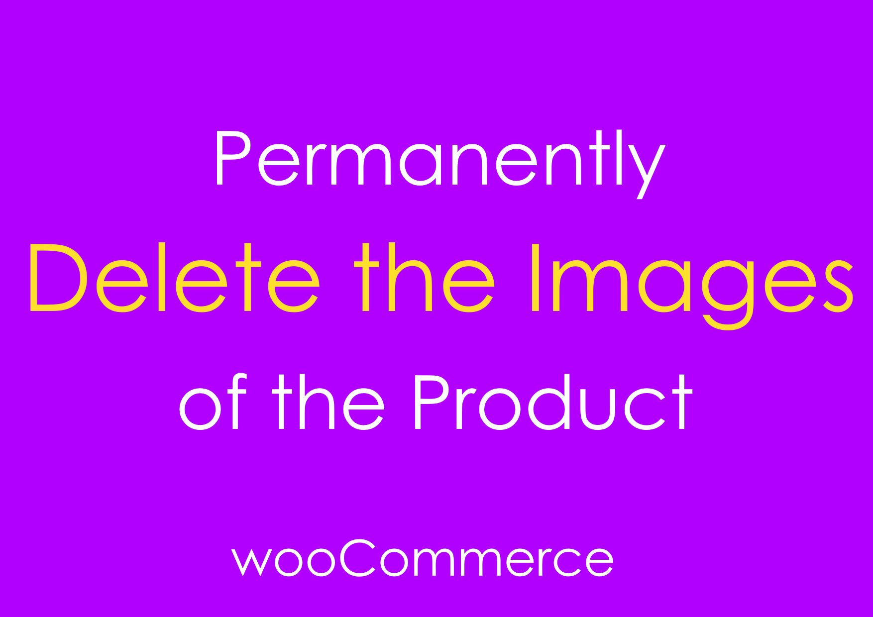woocommerce delete images permanently